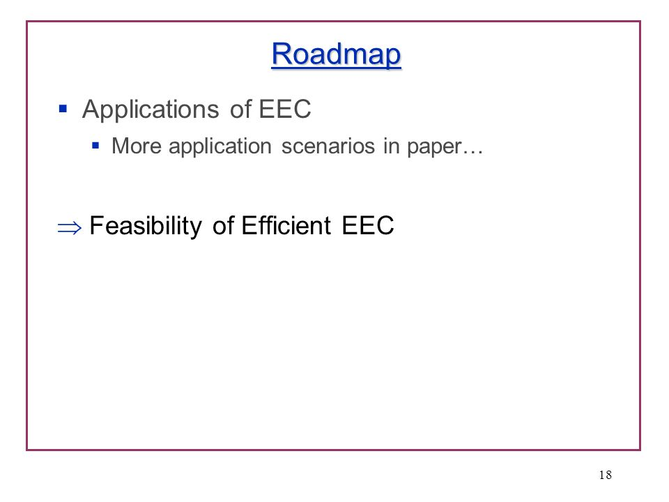 Roadmap Applications of EEC More application scenarios in paper… Feasibility of Efficient EEC 18