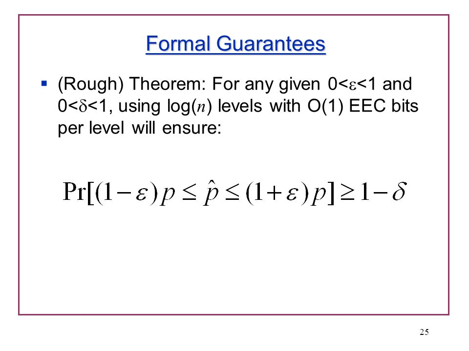 Formal Guarantees (Rough) Theorem: For any given 0< <1 and 0< <1, using log( n ) levels with O(1) EEC bits per level will ensure: 25