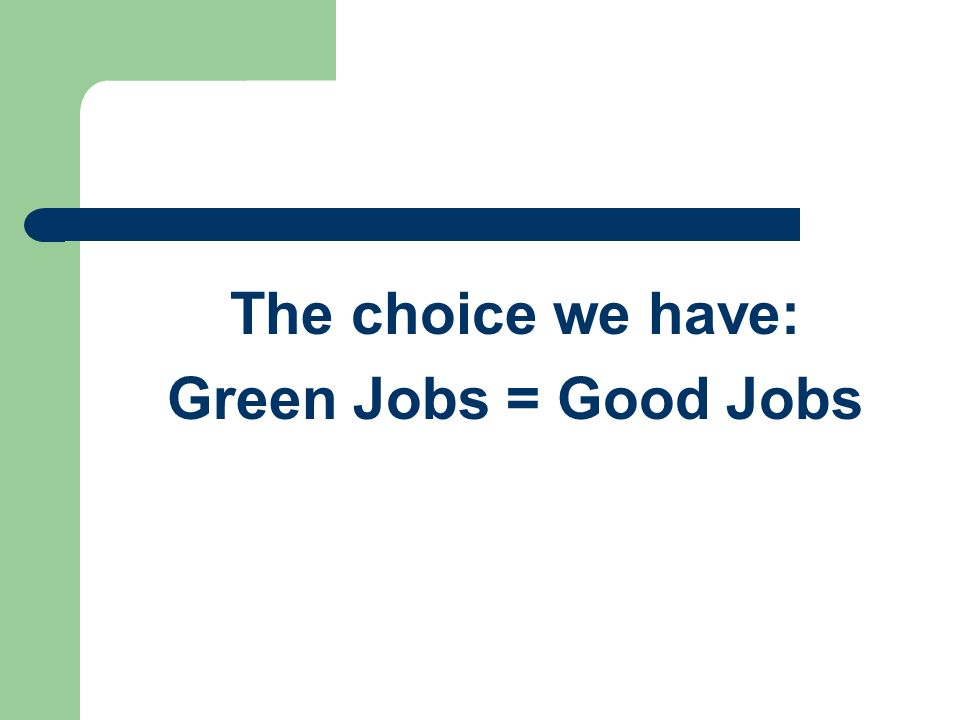 The choice we have: Green Jobs = Good Jobs