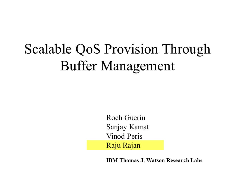 Outline Differentiated Packet Treatment for QoS Performance Objectives Design Space Scheduling and Buffer Management Schemes Comparing FIFO vs WFQ -- Worst case buffer tradeoffs Examining tradeoffs with strict buffer partitioning Examining tradeoffs with buffer sharing Hybrid Schemes Conclusions