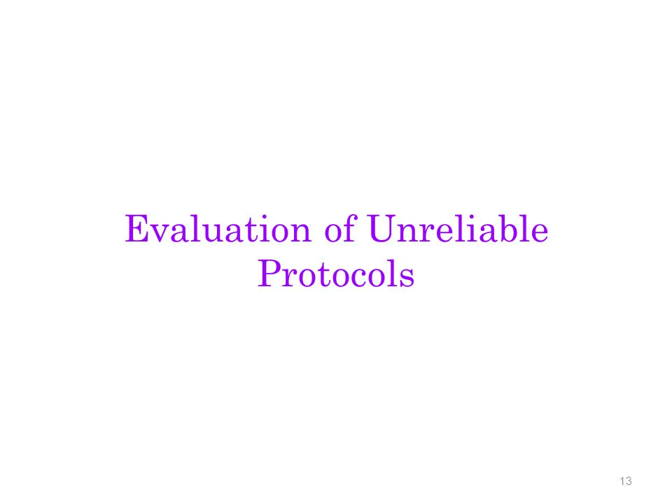 Evaluation of Unreliable Protocols 13