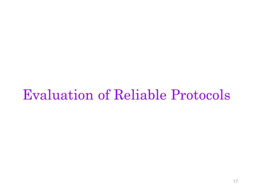 Evaluation of Reliable Protocols 17