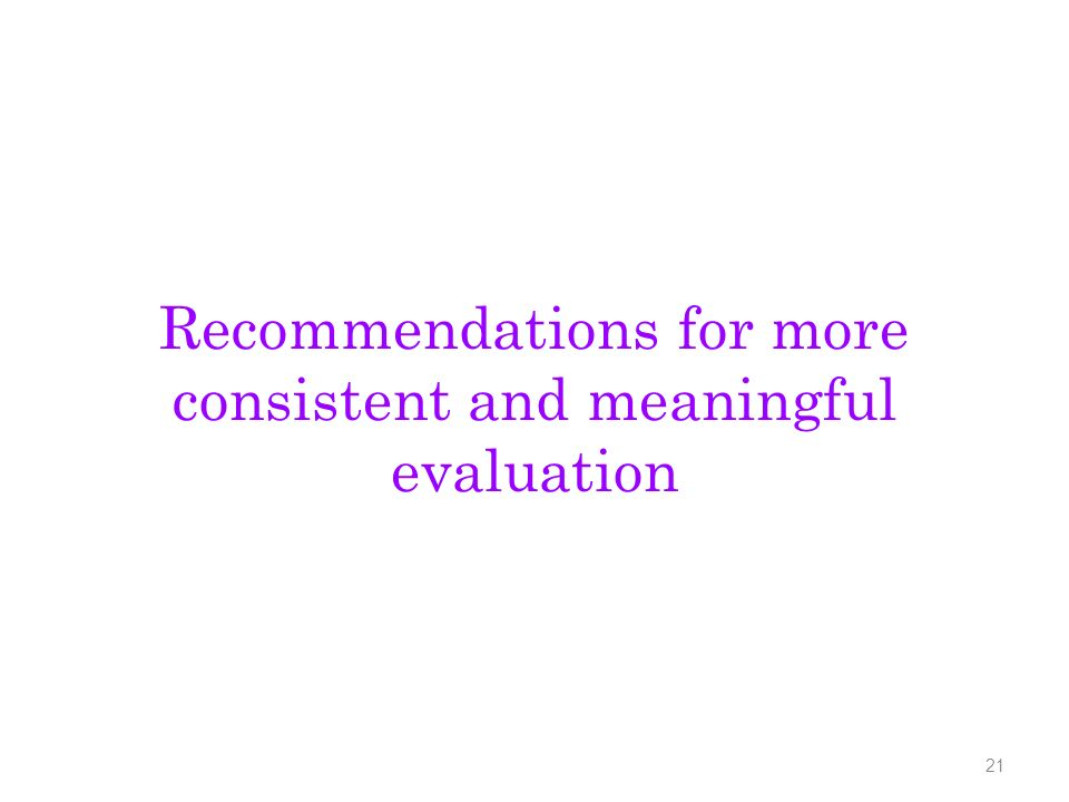 Recommendations for more consistent and meaningful evaluation 21