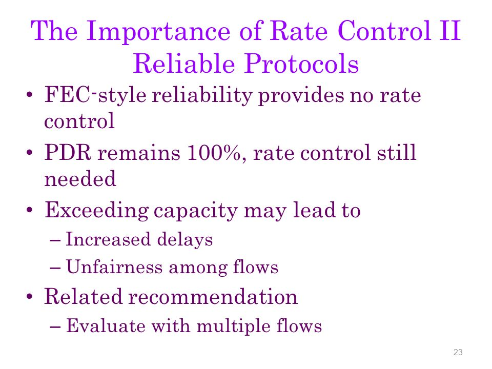 The Importance of Rate Control II Reliable Protocols FEC-style reliability provides no rate control PDR remains 100%, rate control still needed Exceed