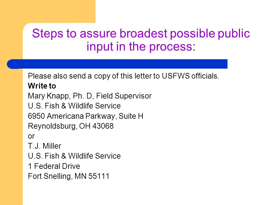 Steps to assure broadest possible public input in the process: Please also send a copy of this letter to USFWS officials.