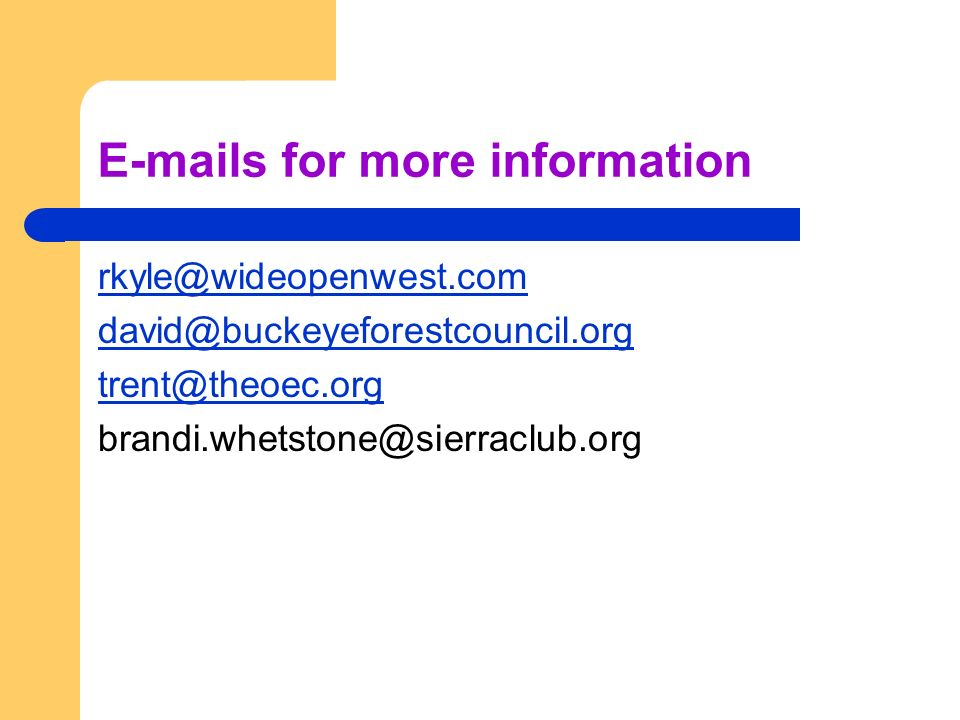 E-mails for more information rkyle@wideopenwest.com david@buckeyeforestcouncil.org trent@theoec.org brandi.whetstone@sierraclub.org