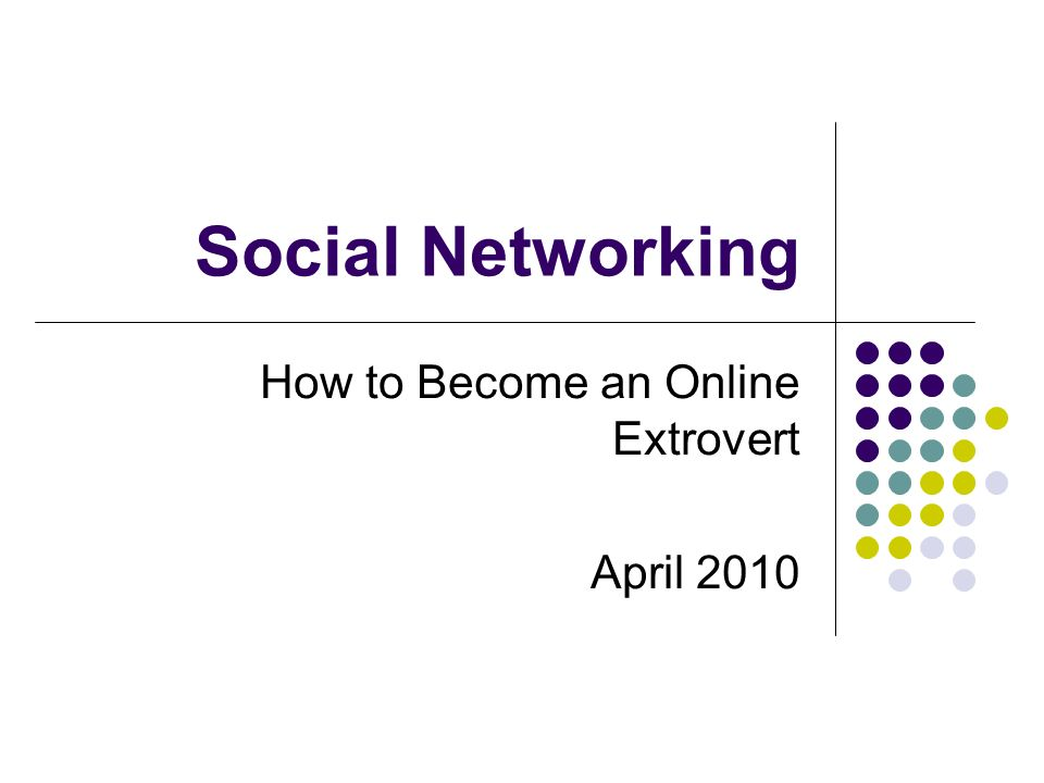 Social Networking How to Become an Online Extrovert April 2010