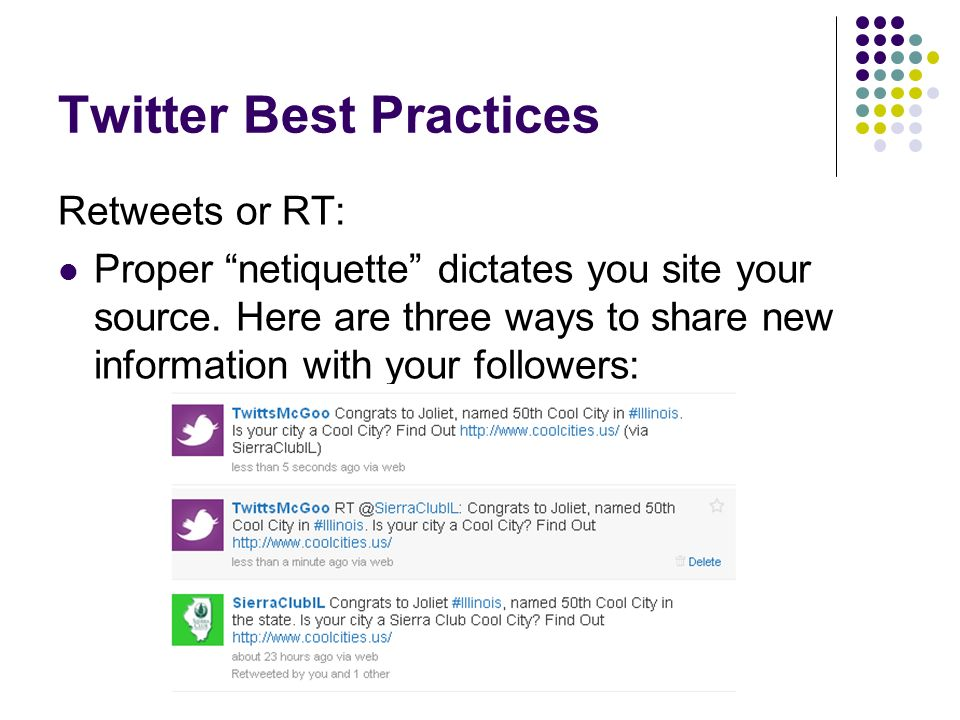 Twitter Best Practices Retweets or RT: Proper netiquette dictates you site your source.