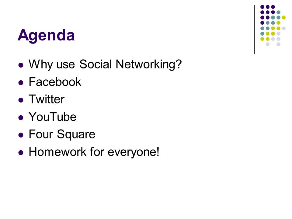 Agenda Why use Social Networking Facebook Twitter YouTube Four Square Homework for everyone!