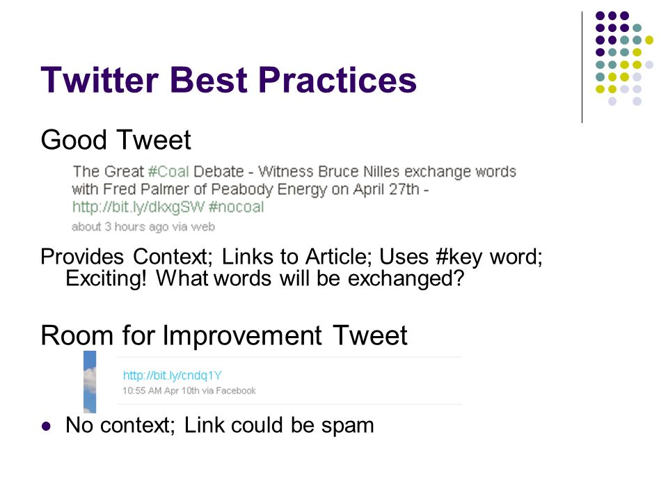 Twitter Best Practices Good Tweet Provides Context; Links to Article; Uses #key word; Exciting.