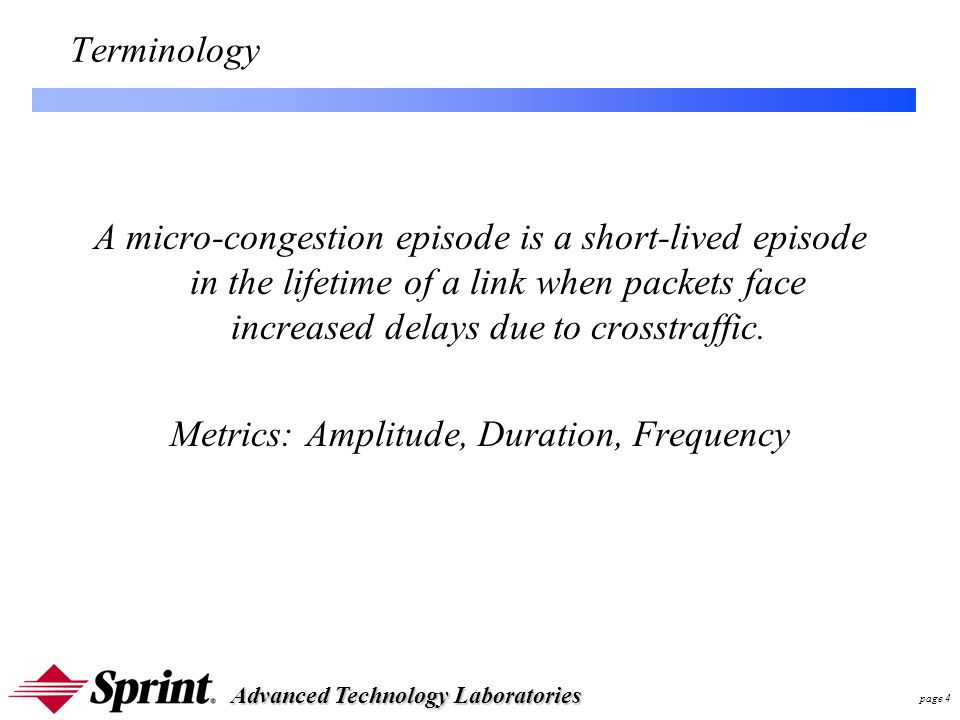 Advanced Technology Laboratories page 4 Terminology A micro-congestion episode is a short-lived episode in the lifetime of a link when packets face increased delays due to crosstraffic.