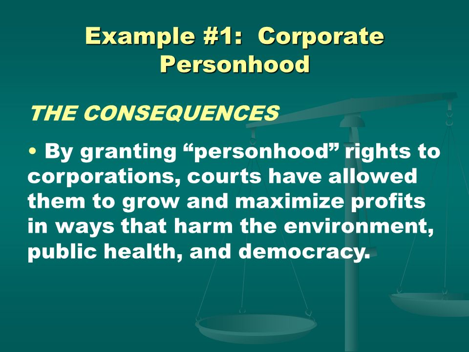 Example #1: Corporate Personhood EXAMPLES Before Santa Clara, corporations could not exercise 1 st Amendment rights such as lobbying or contributing t