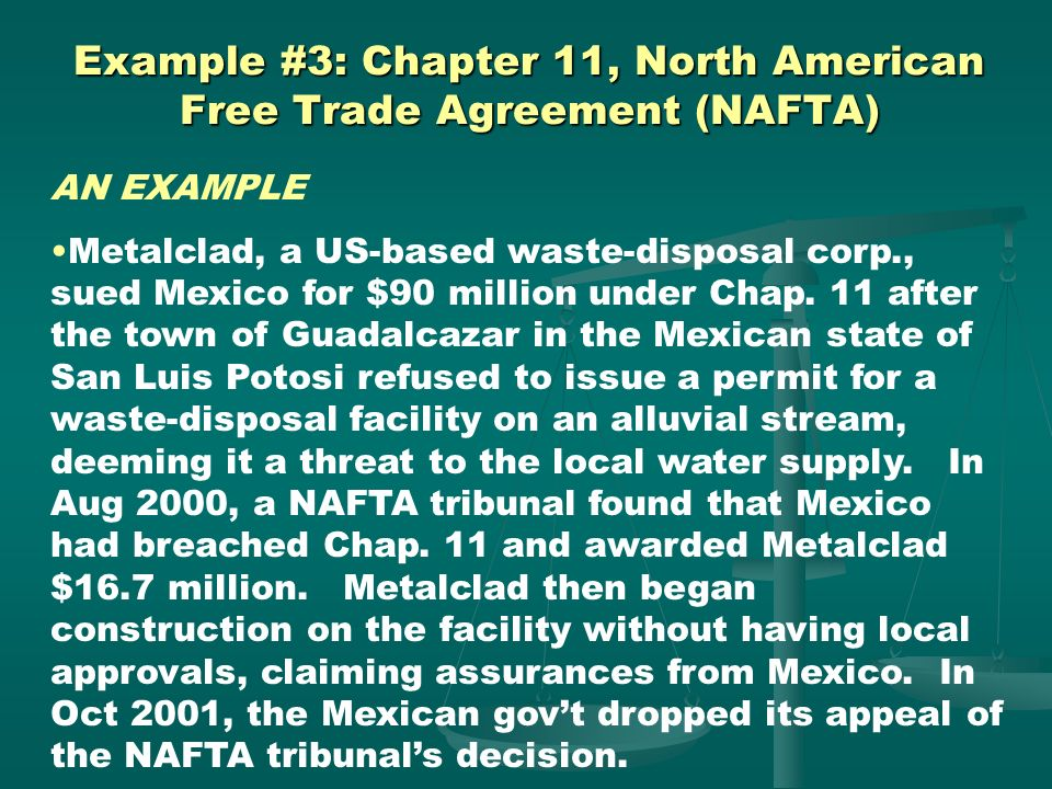 Example #3: Chapter 11, North American Free Trade Agreement (NAFTA) WHAT IT DOES Expands the rights of property to include intangible property rights,