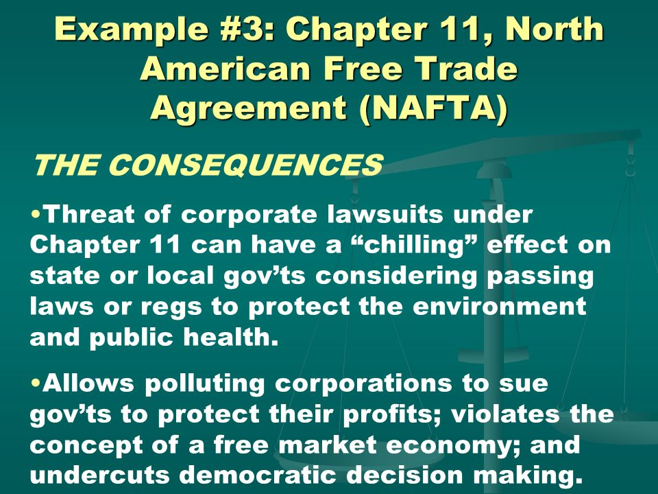 Example #3: Chapter 11, North American Free Trade Agreement (NAFTA) AN EXAMPLE Metalclad, a US-based waste-disposal corp., sued Mexico for $90 million
