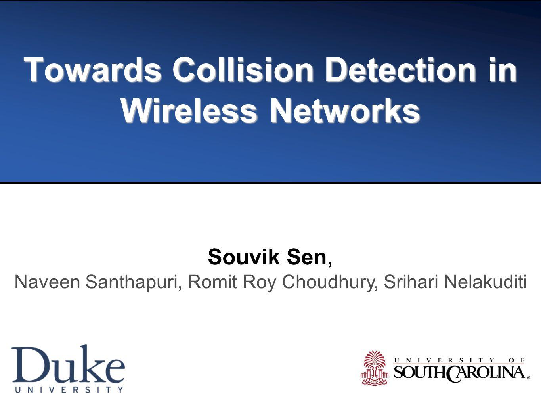 Towards Collision Detection in Wireless Networks Souvik Sen, Naveen Santhapuri, Romit Roy Choudhury, Srihari Nelakuditi