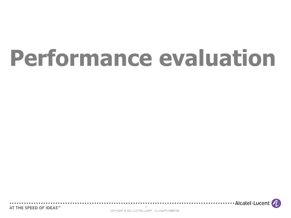 COPYRIGHT © 2011 ALCATEL-LUCENT. ALL RIGHTS RESERVED. 8 Performance evaluation