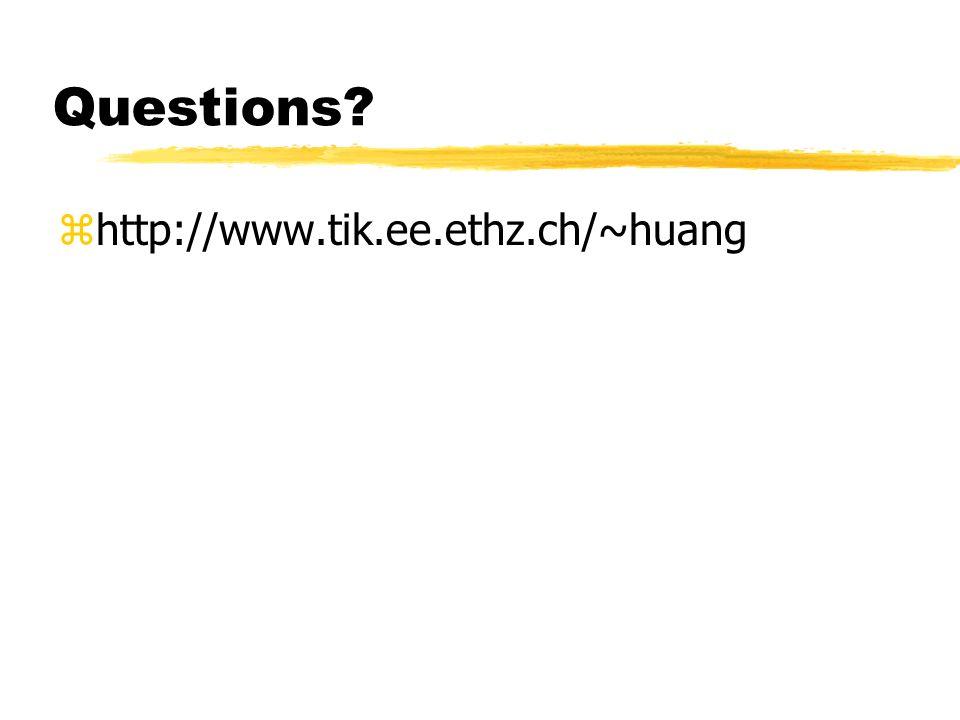 Questions zhttp://www.tik.ee.ethz.ch/~huang