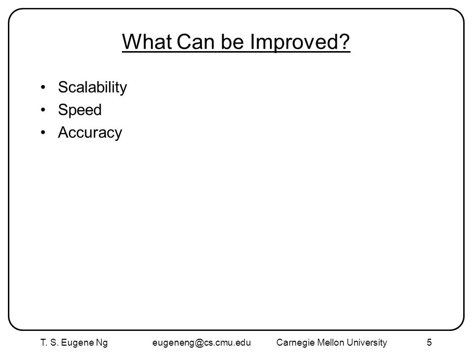 T. S. Eugene Ng Mellon University5 What Can be Improved.