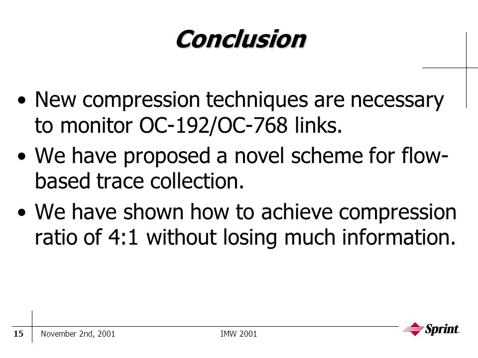November 2nd, 2001IMW 200115 Conclusion New compression techniques are necessary to monitor OC-192/OC-768 links.