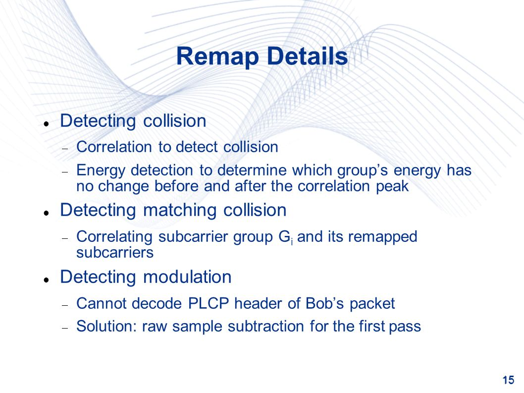 15 Remap Details Detecting collision Correlation to detect collision Energy detection to determine which groups energy has no change before and after