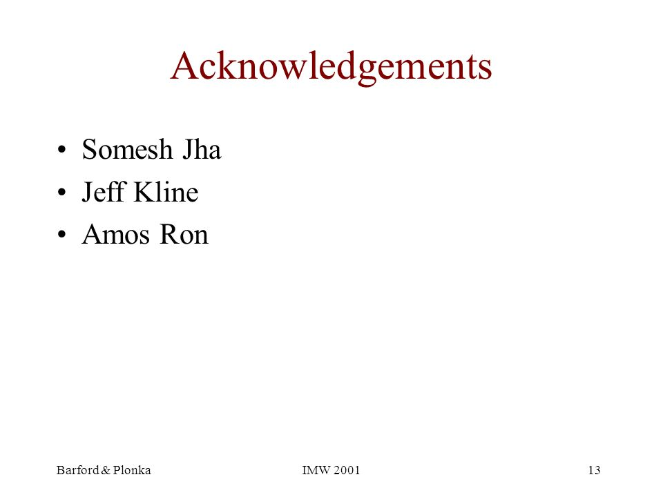 Barford & PlonkaIMW 200113 Acknowledgements Somesh Jha Jeff Kline Amos Ron