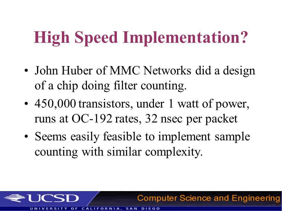 High Speed Implementation? John Huber of MMC Networks did a design of a chip doing filter counting. 450,000 transistors, under 1 watt of power, runs a