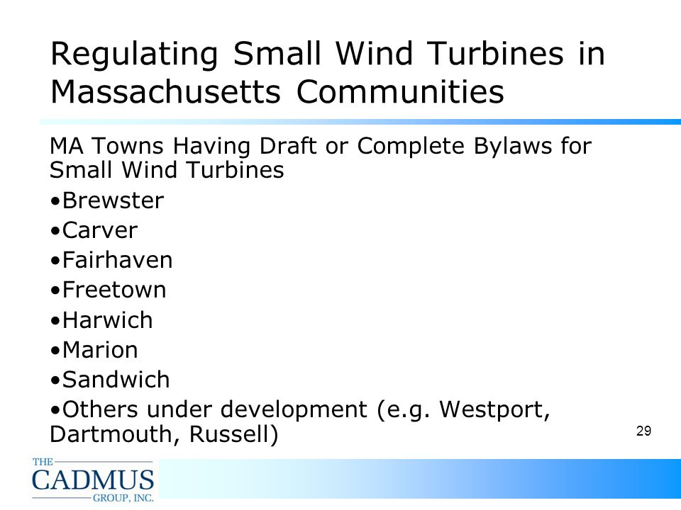 29 Regulating Small Wind Turbines in Massachusetts Communities MA Towns Having Draft or Complete Bylaws for Small Wind Turbines Brewster Carver Fairhaven Freetown Harwich Marion Sandwich Others under development (e.g.