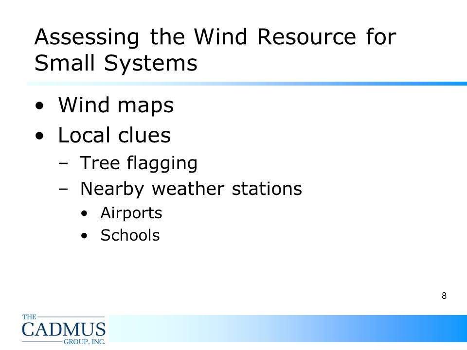 8 Assessing the Wind Resource for Small Systems Wind maps Local clues –Tree flagging –Nearby weather stations Airports Schools