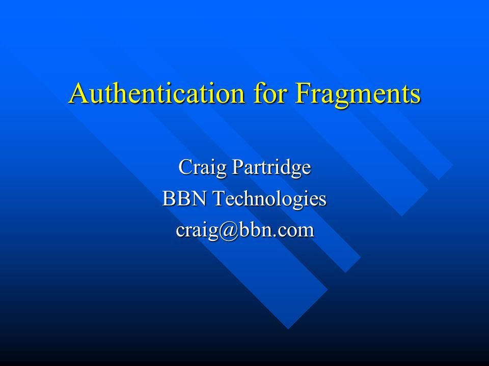 Authentication for Fragments Craig Partridge BBN Technologies craig@bbn.com
