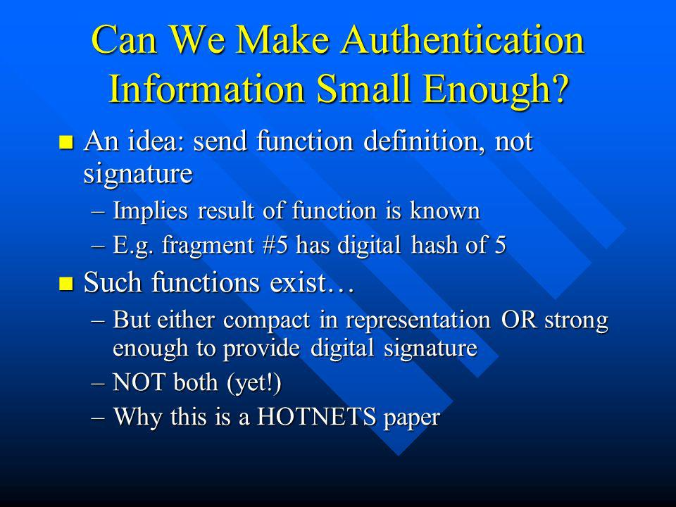 Can We Make Authentication Information Small Enough? An idea: send function definition, not signature An idea: send function definition, not signature