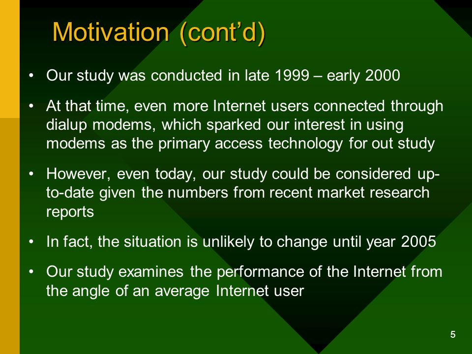 5 Motivation (contd) Our study was conducted in late 1999 – early 2000 At that time, even more Internet users connected through dialup modems, which s