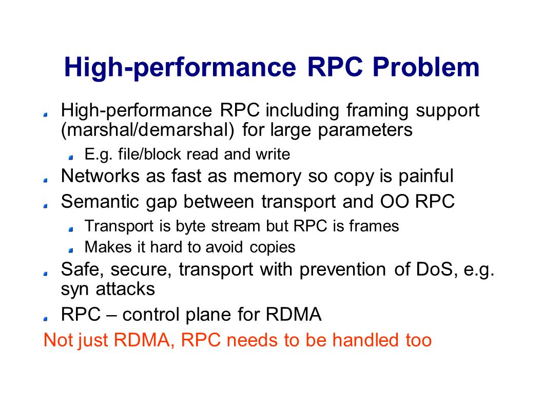 High-performance RPC Problem High-performance RPC including framing support (marshal/demarshal) for large parameters E.g.