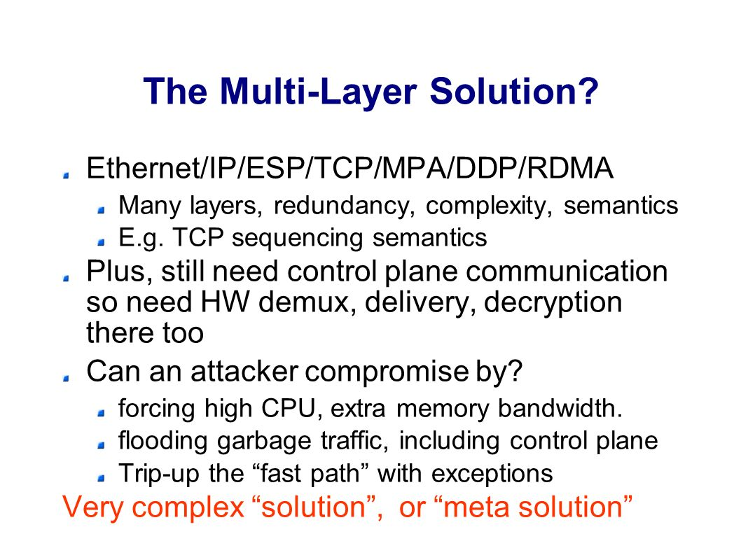 Conclusions Network-I/O convergence – old story The threat: too fast networks – too fast for software protocol design as usual Memory is most limited, I/O is memory-intensive Attacks on host resources Threat: specialized I/O networks vs.