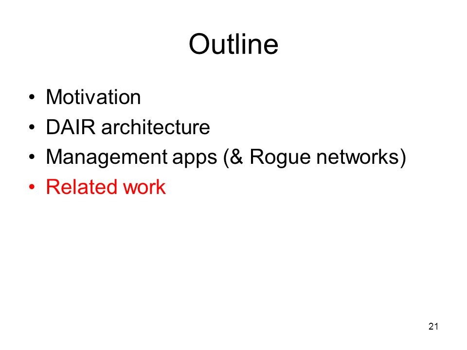 21 Outline Motivation DAIR architecture Management apps (& Rogue networks) Related work