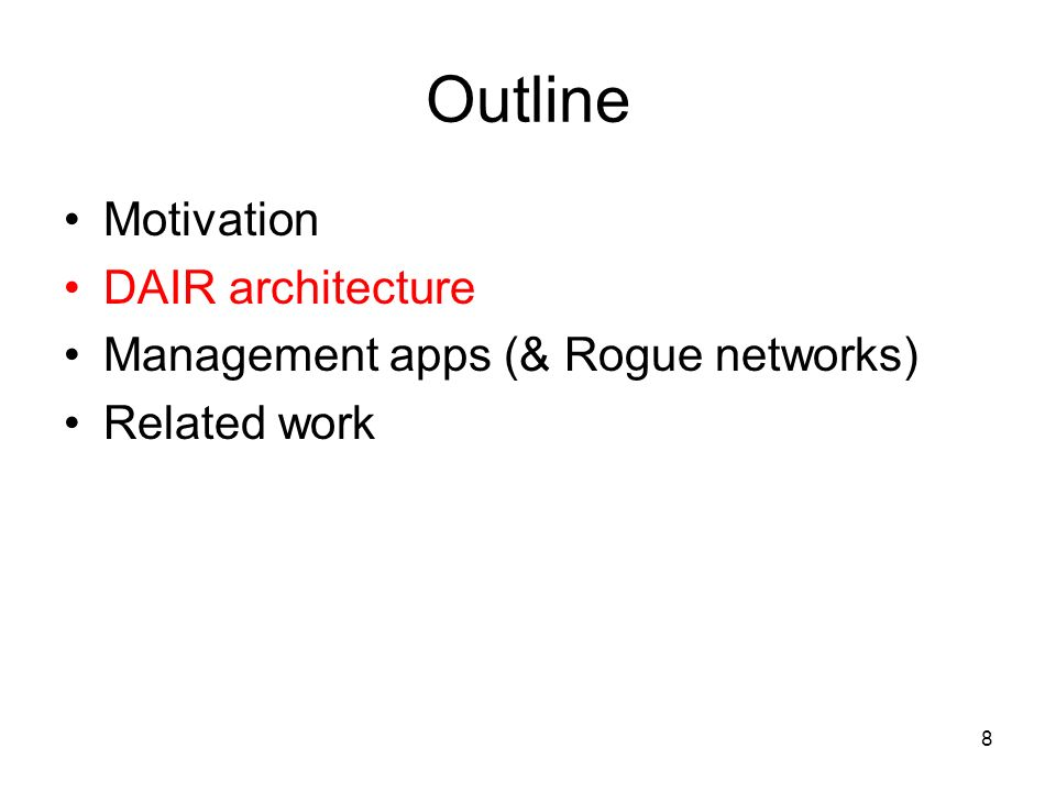 8 Outline Motivation DAIR architecture Management apps (& Rogue networks) Related work