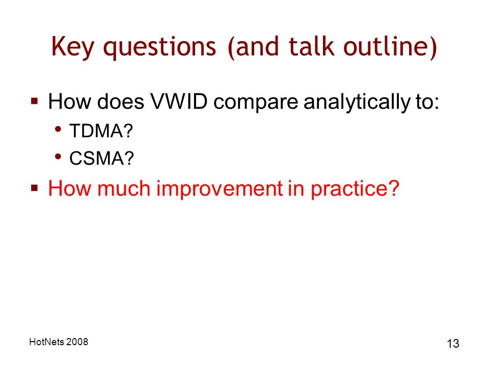 HotNets 2008 13 Key questions (and talk outline) How does VWID compare analytically to: TDMA.