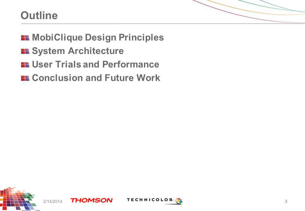 3 2/14/2014 Outline MobiClique Design Principles System Architecture User Trials and Performance Conclusion and Future Work