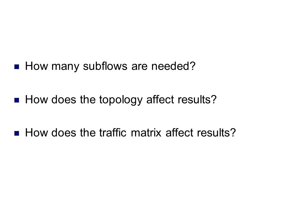 How many subflows are needed? How does the topology affect results? How does the traffic matrix affect results?