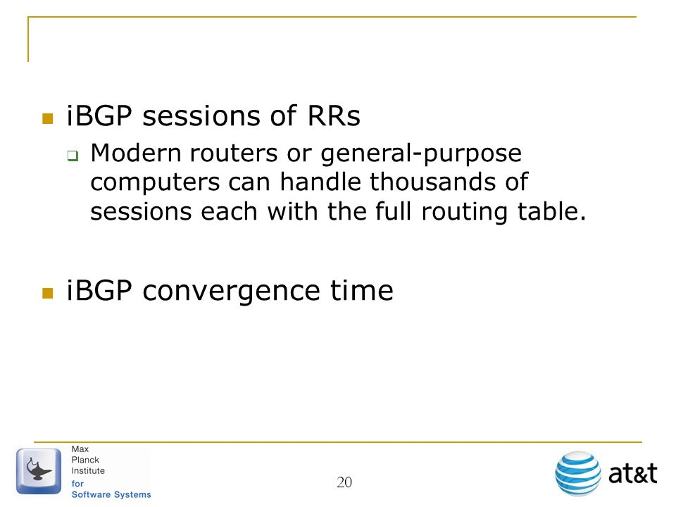 20 iBGP sessions of RRs Modern routers or general-purpose computers can handle thousands of sessions each with the full routing table.