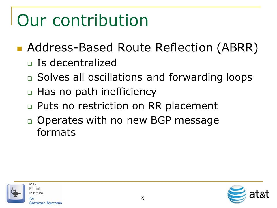 8 Our contribution Address-Based Route Reflection (ABRR) Is decentralized Solves all oscillations and forwarding loops Has no path inefficiency Puts no restriction on RR placement Operates with no new BGP message formats