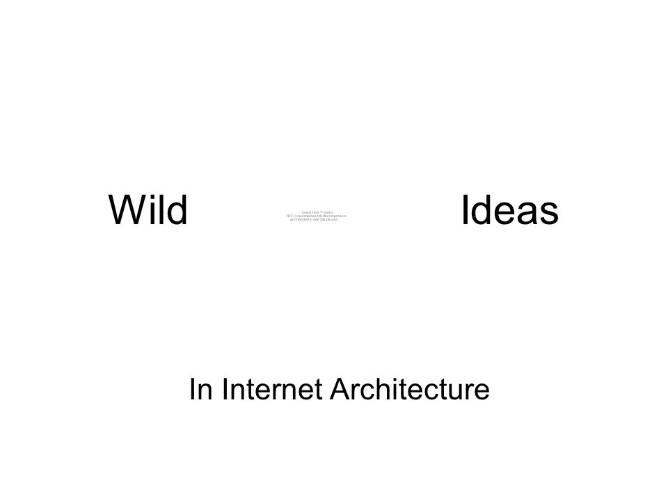 Wild Ideas In Internet Architecture