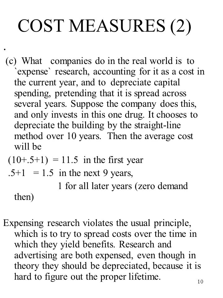 10 COST MEASURES (2). (c) What companies do in the real world is to `expense` research, accounting for it as a cost in the current year, and to deprec