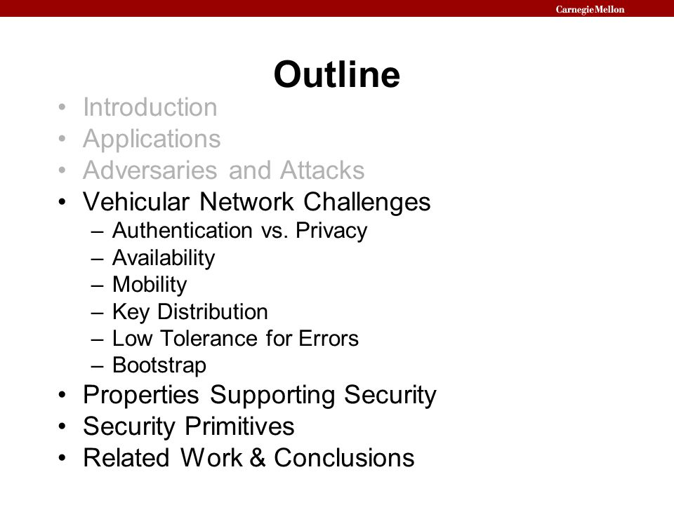 Outline Introduction Applications Adversaries and Attacks Vehicular Network Challenges –Authentication vs. Privacy –Availability –Mobility –Key Distri