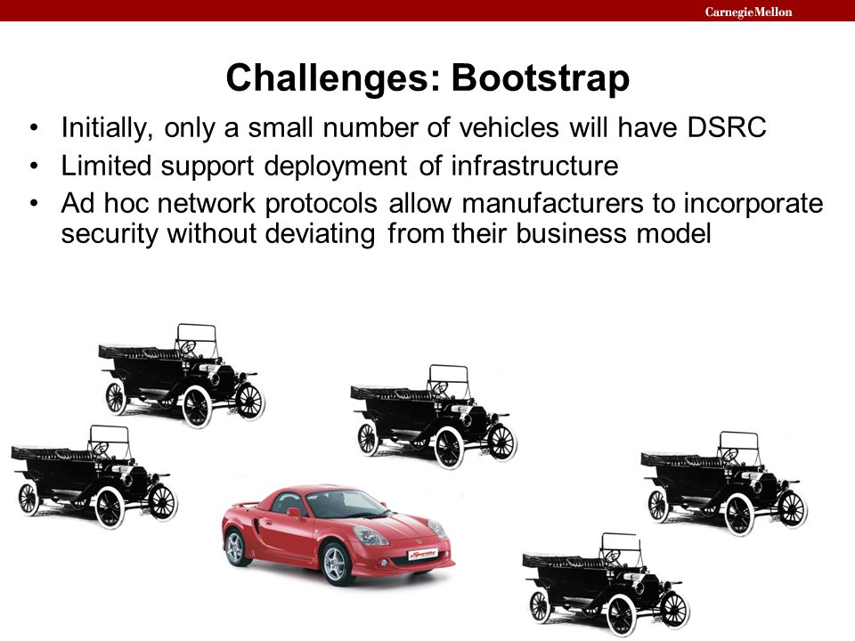 Challenges: Bootstrap Initially, only a small number of vehicles will have DSRC Limited support deployment of infrastructure Ad hoc network protocols