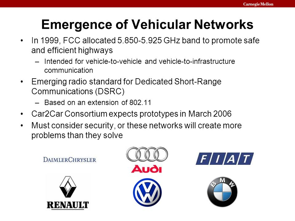 Emergence of Vehicular Networks In 1999, FCC allocated 5.850-5.925 GHz band to promote safe and efficient highways –Intended for vehicle-to-vehicle an