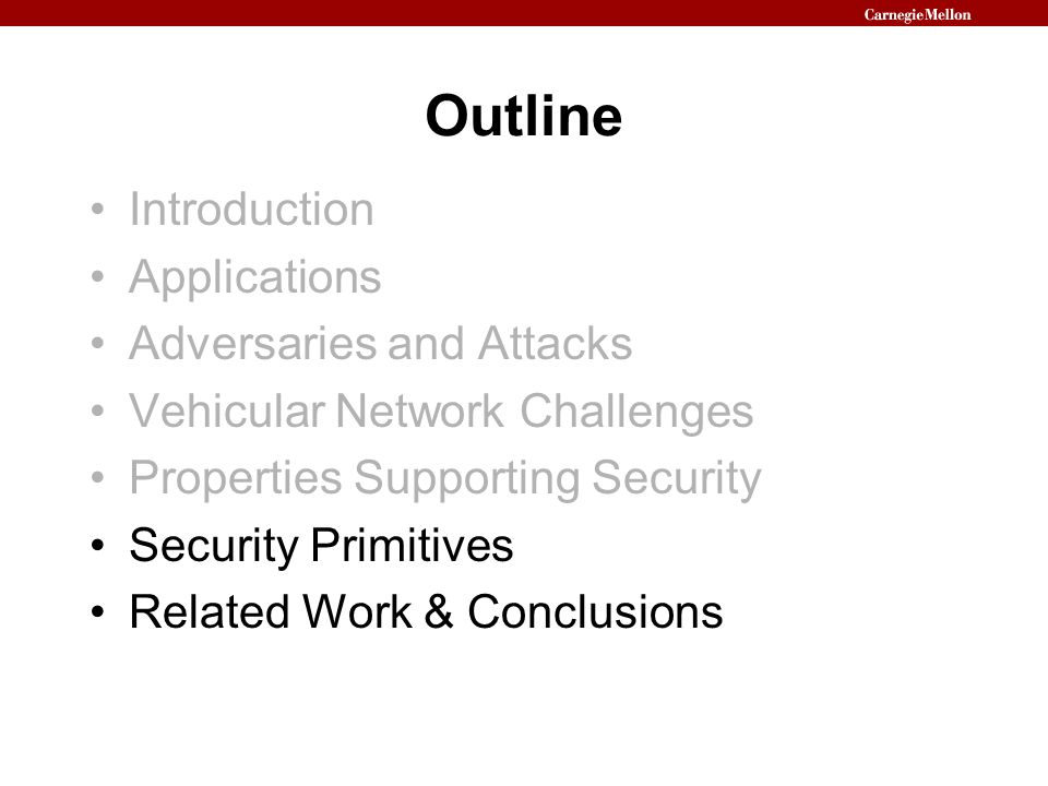 Outline Introduction Applications Adversaries and Attacks Vehicular Network Challenges Properties Supporting Security Security Primitives Related Work