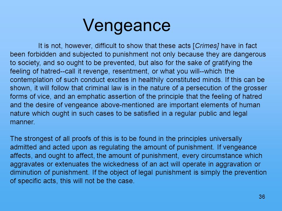 36 Vengeance It is not, however, difficult to show that these acts [Crimes] have in fact been forbidden and subjected to punishment not only because t