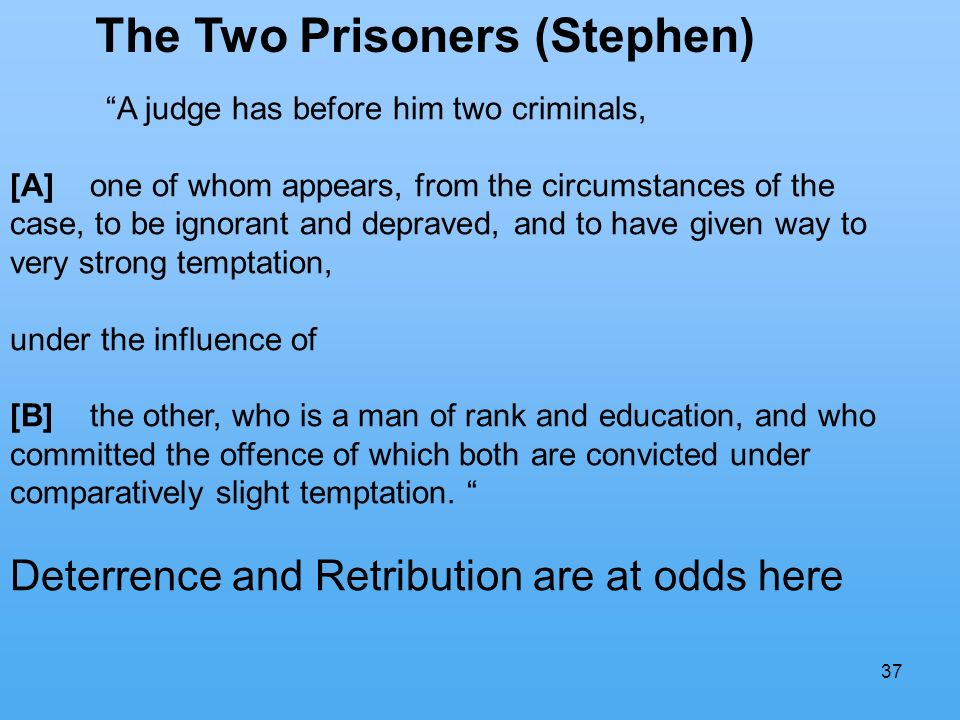 37 The Two Prisoners (Stephen) A judge has before him two criminals, [A] one of whom appears, from the circumstances of the case, to be ignorant and d