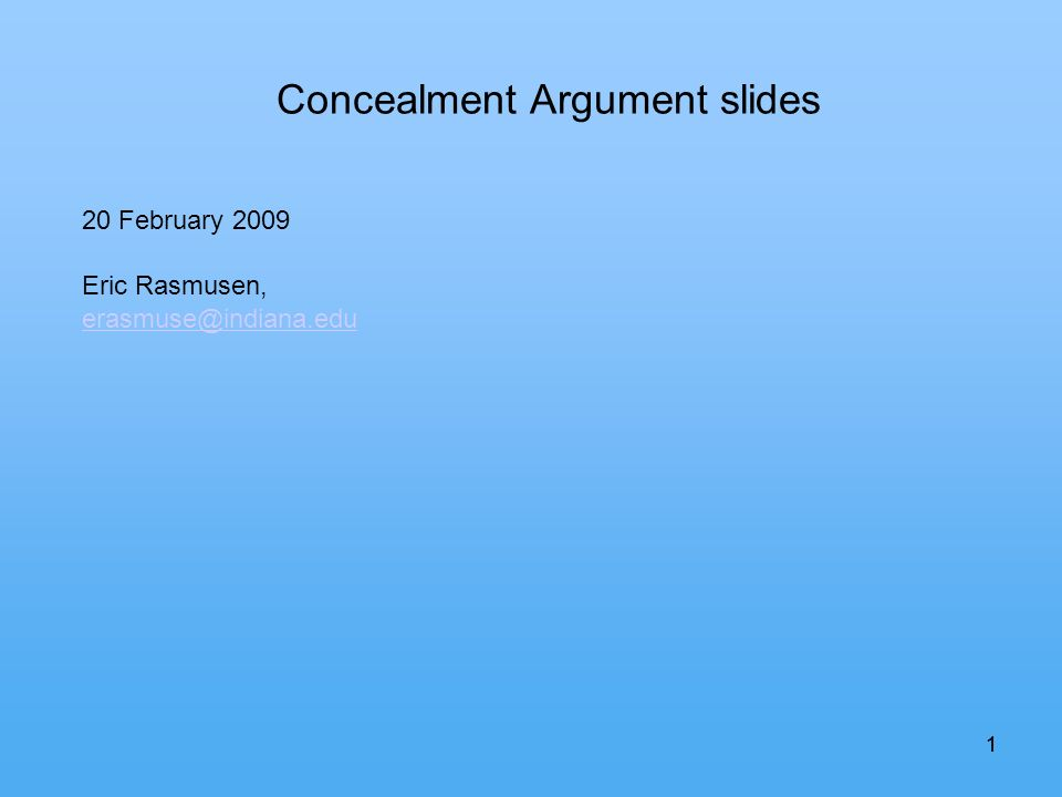 11 Concealment Argument slides 20 February 2009 Eric Rasmusen, erasmuse@indiana.edu