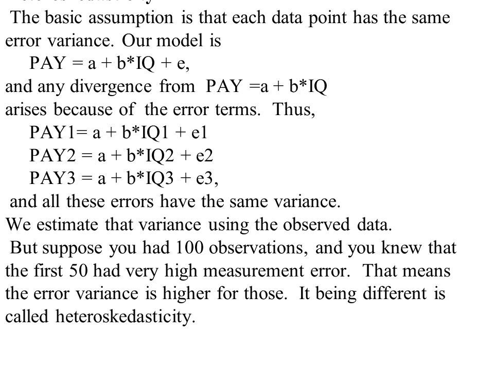 Heteroskedasticity The basic assumption is that each data point has the same error variance.